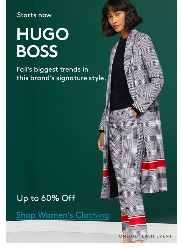 Starts now | HUGO BOSS | Fall's biggest trends in this brand's signature style. | Up to 60% Off | Shop Women's Clothing | Online Flash Event