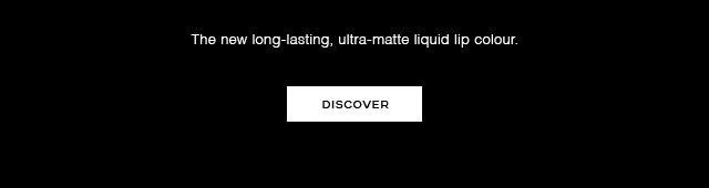 The new long-lasting, ultra-matte liquid lip colour.
