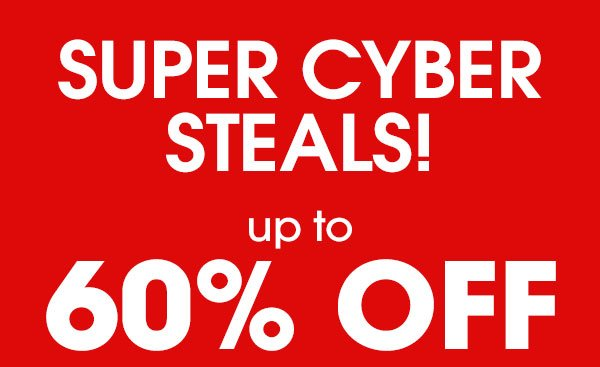 Shop Super Cyber Steals! Up to 60% OFF!