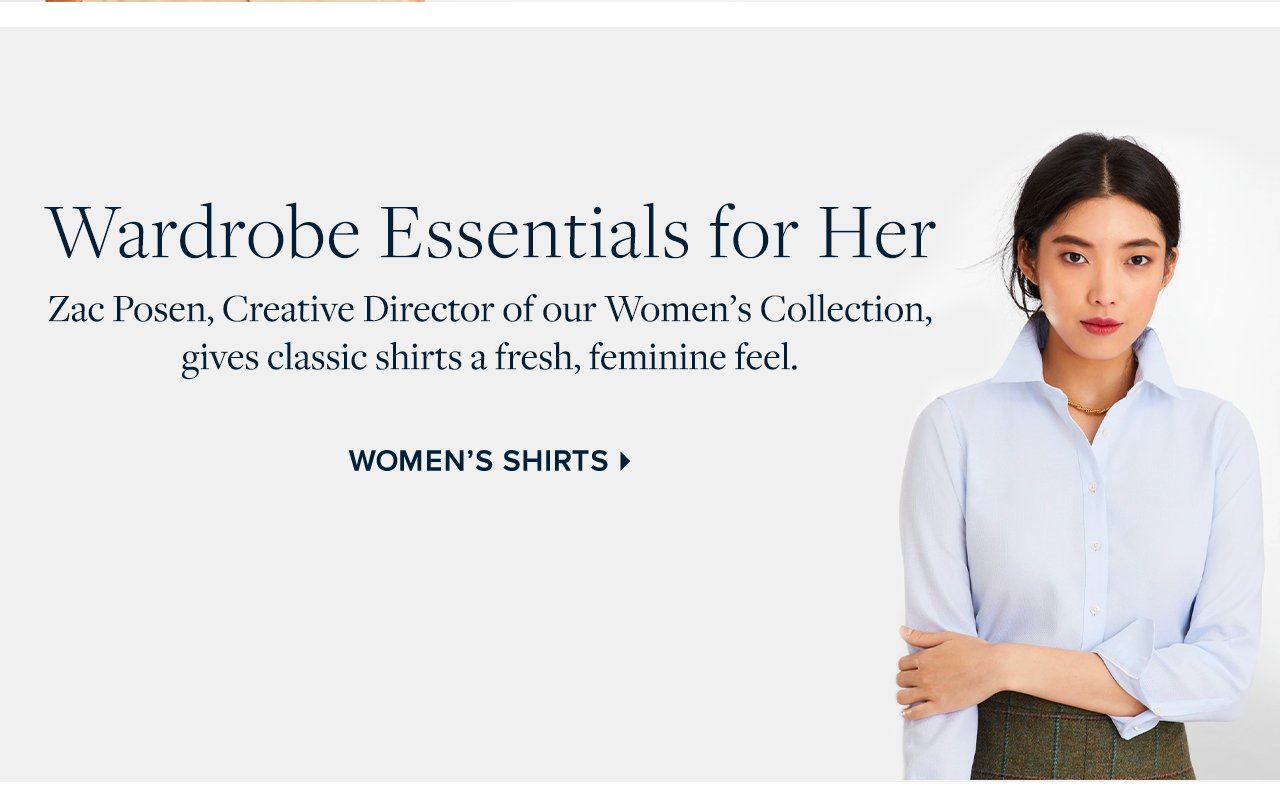 Wardrobe Essentials for Her - Zac Posen, Creative Director of our Women's Collection, gives classic shirts a fresh, feminine feel.