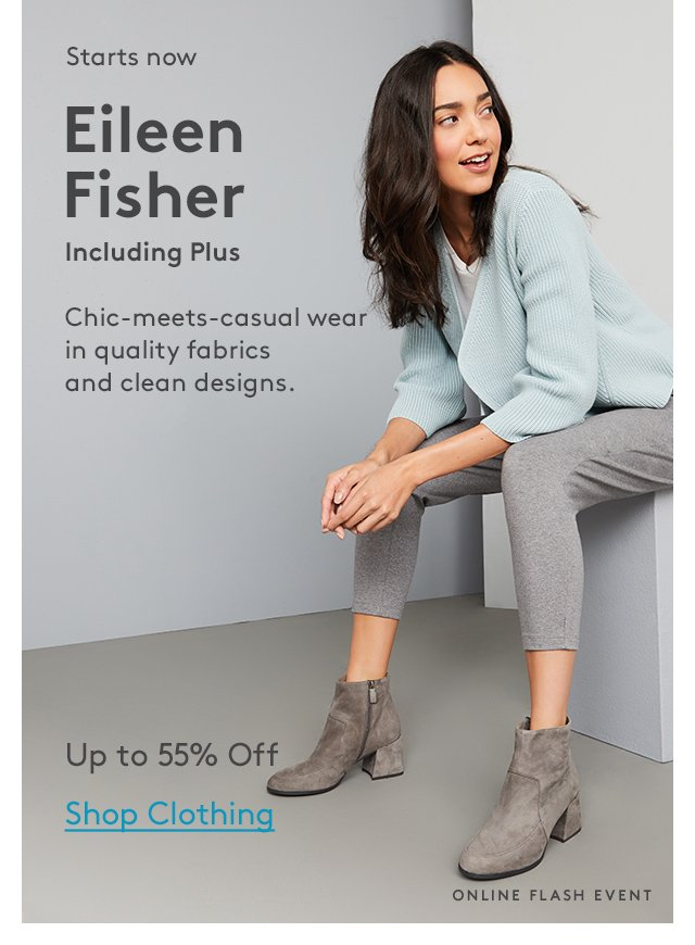 Starts now   Eileen Fisher   Including Plus   Chic-meets-casual wear in quality fabrics and clean designs.   Up to 55% Off   Shop Clothing   Online Flash Event