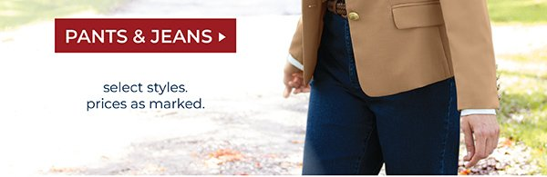 UP TO 25% OFF JACKETS, PANTS & JEANS. PRICES AS MARKED. SHOP PANTS & JEANS.