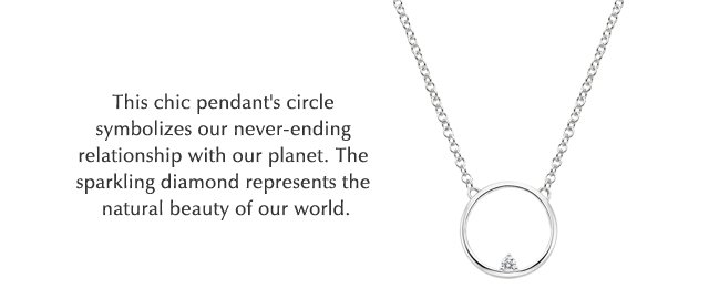This pendant's circle symbolizes our never-ending relationship with our planet. The sparkling diamond represents the natural beauty of our world.