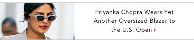 Priyanka Chopra Wears Yet Another Oversized Blazer to the U.S. Open