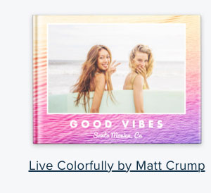 Live Colorfully by Matt Crump - Create Your Book