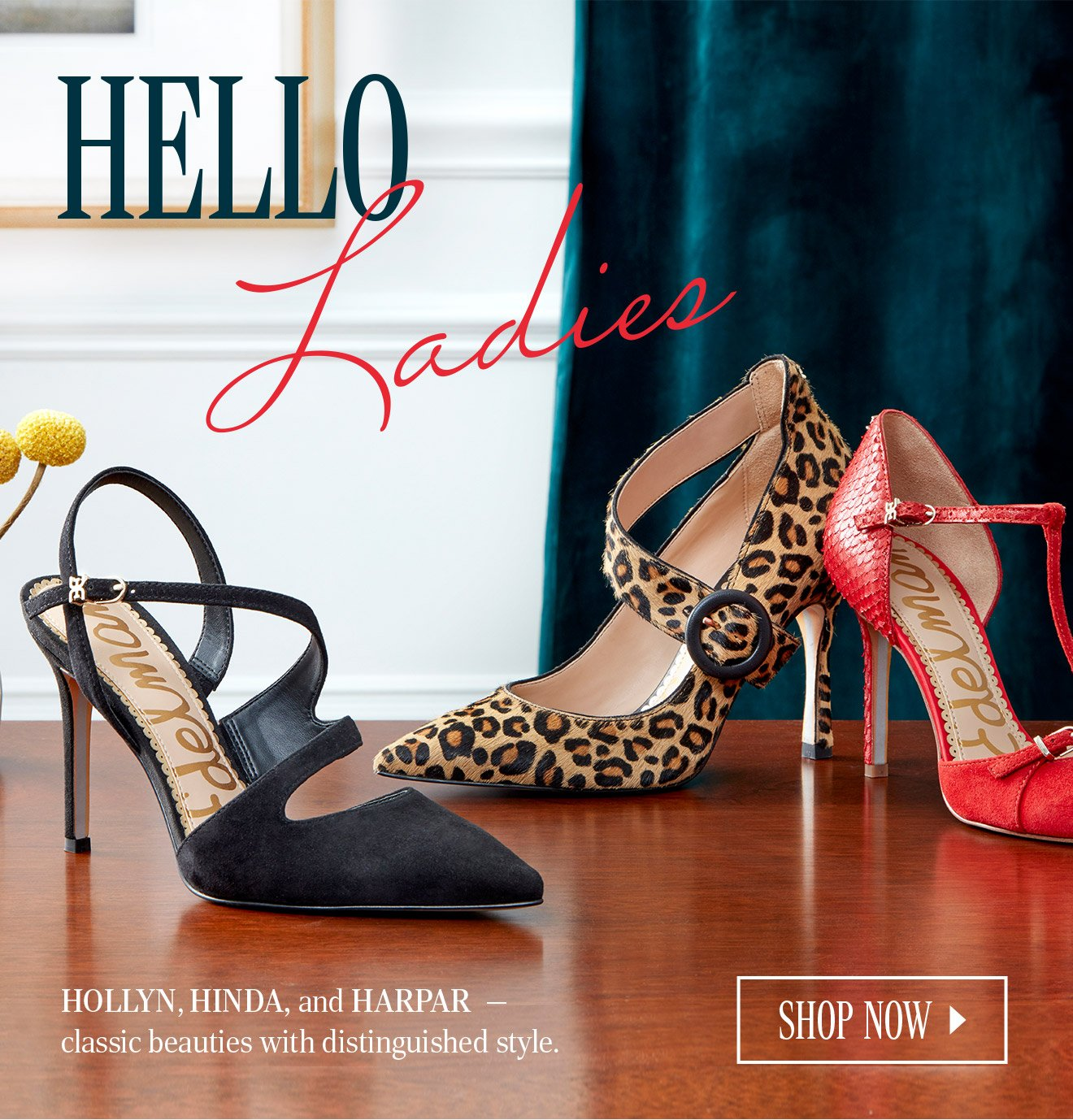 HELLO LADIES. HOLLYN, HINDA, and HARPAR  - classic beauties with distinguished style. SHOP NOW.