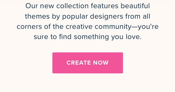 Beautiful Themes for Everyone - Create Now