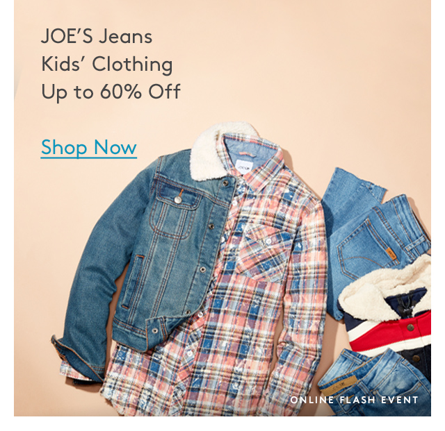 JOE's Jeans | Kids' Clothing | Up to 60% Off | Shop Now | Online Flash Event