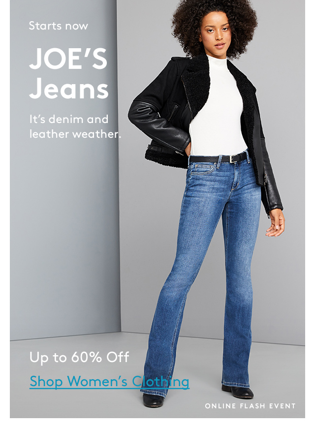 Starts now | JOE's Jeans | It's denim and leather weather. | Up to 60% Off | Shop Women's Clothing | Online Flash Event
