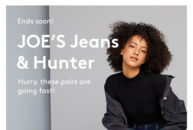 Ends soon! JOE'S Jeans & Hunter | Hurry, these pairs are going fast!