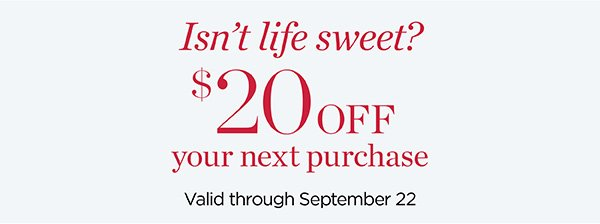 Isn't Life Sweet! $20 off your next purchase