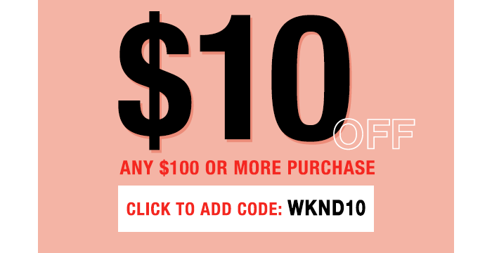 $10 off $100 or more with code WKND10