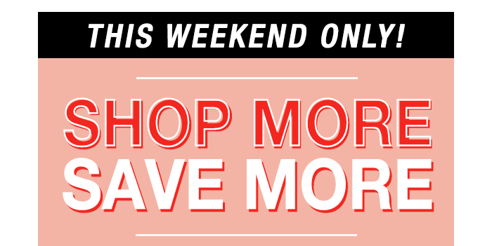 Spend More, Save More Weekend Sale