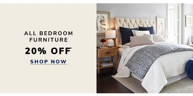 Shop twenty percent off all bedroom furniture.