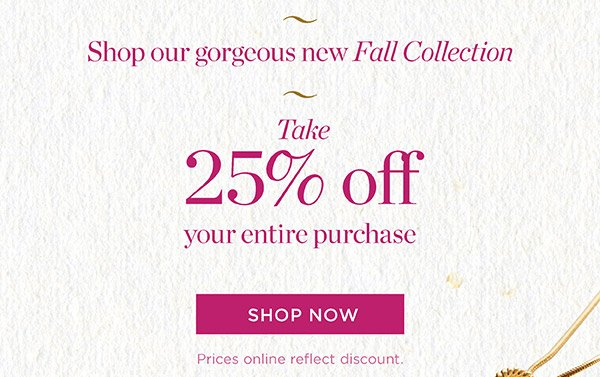 Take 25% off your Entire Purchae. Shop New Arrivals