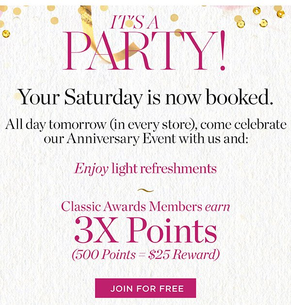 It's a Party! All day tomorrow, come celebrate our Anniversary Event with us and Classic Awards Member earn 3X points. Join for Free