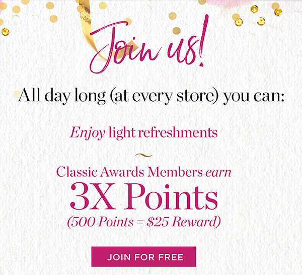 All day long, come celebrate our Anniversary Event with us and Classic Awards Member earn 3X points. Join for Free