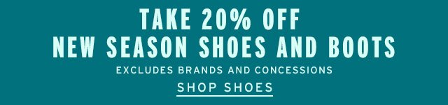 Take 20% Off New Season Shoes Excludes Brands And Concessions - Shop Shoes