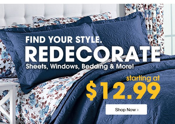 Find Your Style. Redecorate! starting at $12.99