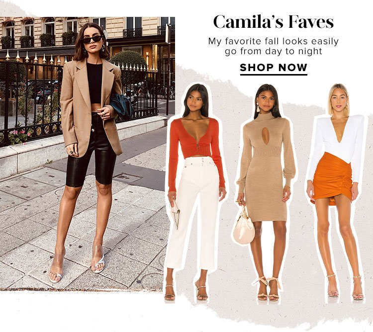 Camila's Faves. My favorite fall looks easily go from day to night. Shop Now.