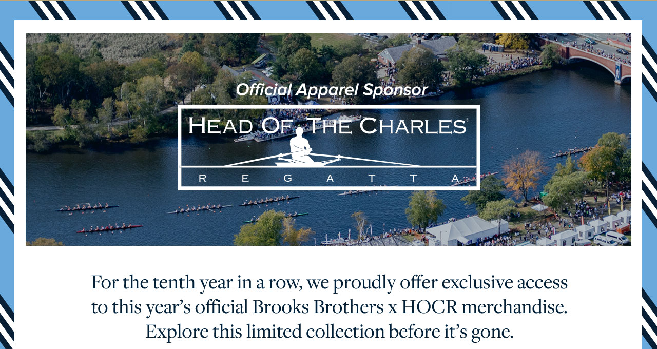 For the tenth year in a row, we proudly offer exclusive access to this year's official Brooks Brothers x HOCR merchandise. Explore this limited collection before it's gone.