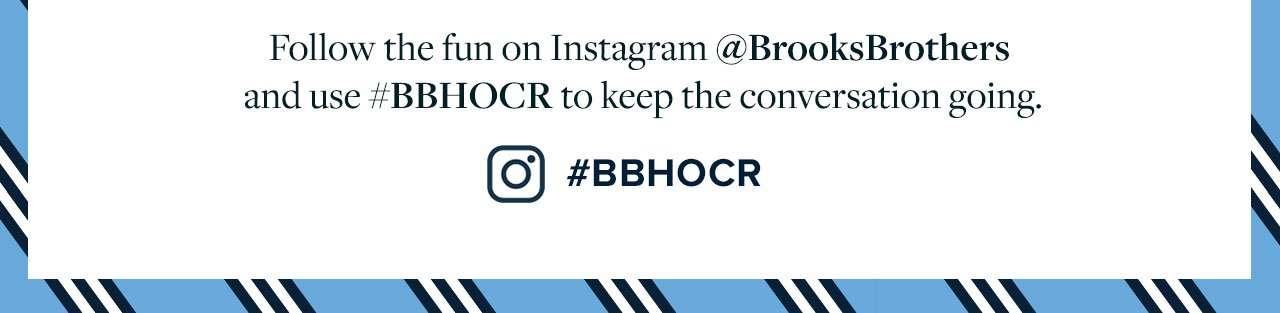 Follow the fun on Instagram @BrooksBrothers and use #BBHOCR to keep the conversation going.