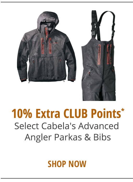10% Extra CLUB Points* Select Cabela's Advanced Angler Parkas & Bibs