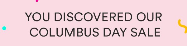 You Discovered Our Columbus Day Sale!