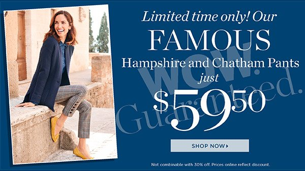 Limited time only! Our famous Hampshire and Chatham Pants just $59.50. Shop Now