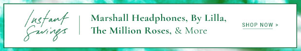 Instant Savings - Marshall Headphones, By Lilla, The Million Roses, & More