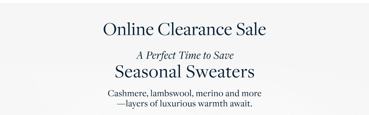 Online Clearance Sale A Perfect Time to Save Seasonal Sweaters Cashmere, lambswool, merino and more -layers of luxurious warmth await.