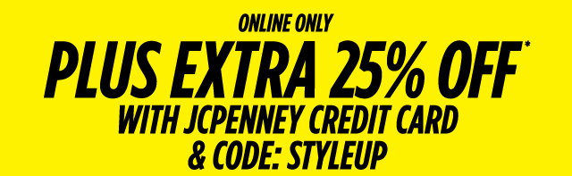 Online only plus extra 25% off * with jcpenney credit card & code: STYLEUP