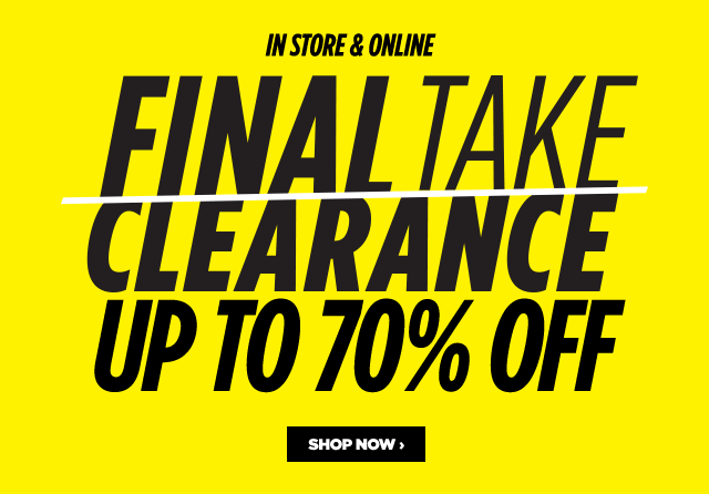 In store & online final take clearance up to 70% off, shop now