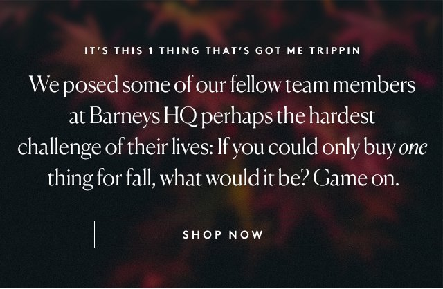 The Barneys' team picks their top fall pieces.