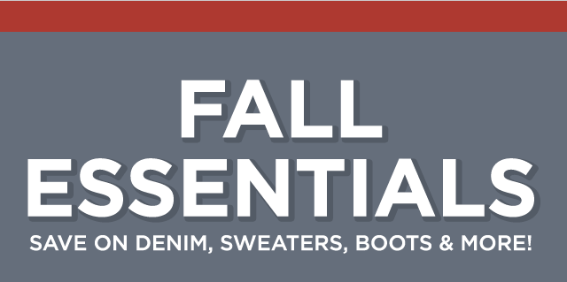 Fall essentials. Save on denim, sweaters, boots & more!
