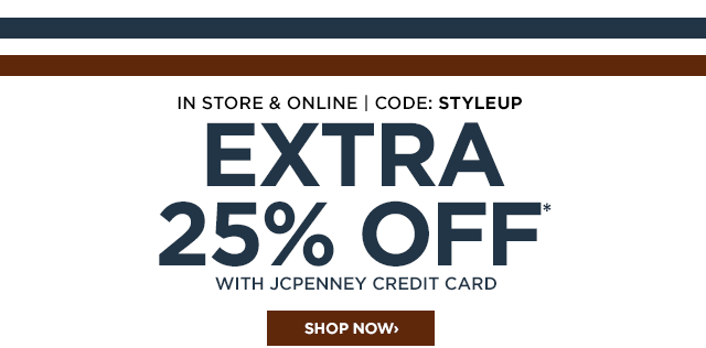 In store & online, CODE: STYLEUP, EXTRA 25% OFF* with JCPenney credit card