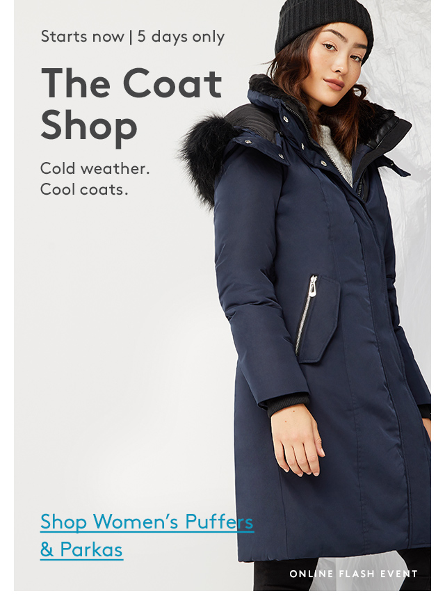 Starts now | 5 days only | The Coat Shop | Cold weather. Cool coats. | Shop Women's Puffers & Parkas | Online Flash Event