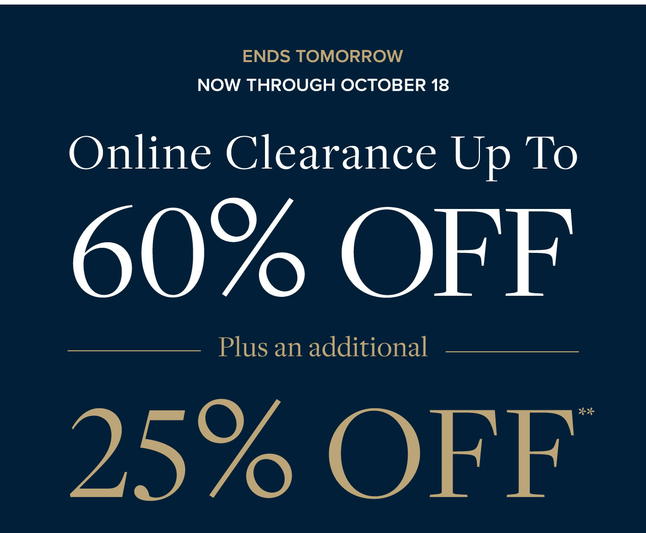 Final Hours Online Clearance Up to 60% Off Plus an additional 25% Off.