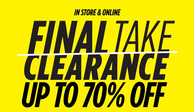 In Store & Online, Final Take/Clearance Up to 70% Off
