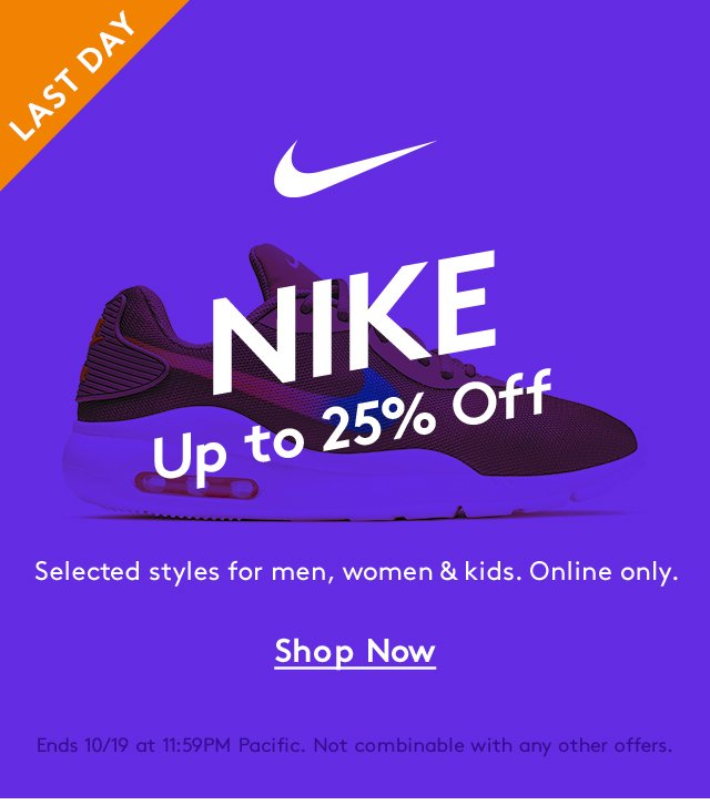 Last Day | NIKE | Up to 25% Off | Selected styles for men, women & kids. Online only. | Shop Now | Ends 10/19 at 11:59PM Pacific. Not combinable with any other offers.