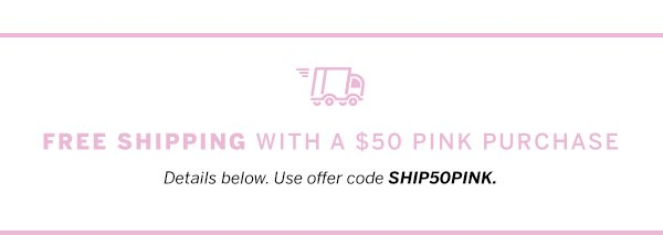Free Shipping With $50 Pink Purchase
