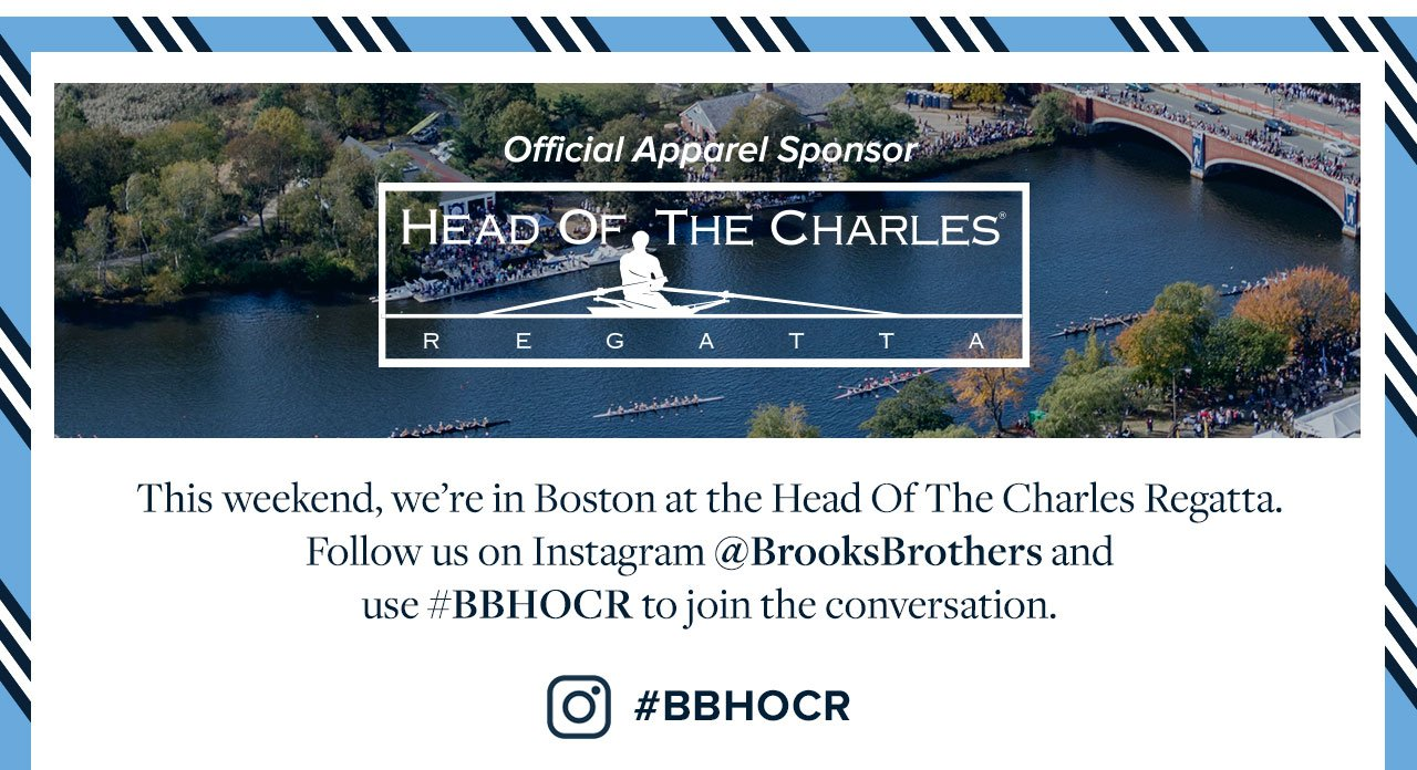 This weekend, we're in Boston at the Head Of The Charles Regatta. Follow us on Instagram @BrooksBrothers and use #BBHOCR to join the conversation.