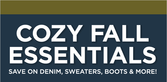 Cozy fall essentials. Save on denim, sweaters, boots & more!