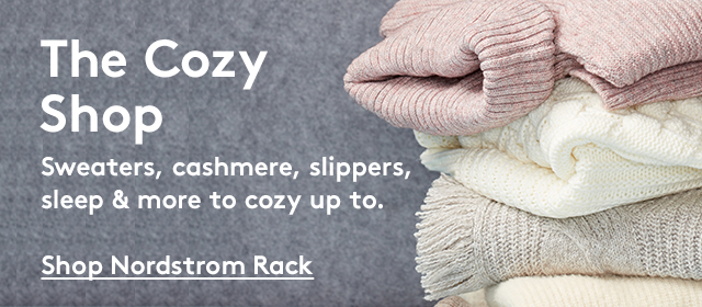 The Cozy Shop | Sweaters, cashmere, slippers, sleep & more to cozy up to. | Shop Nordstrom Rack