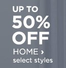 Up to 50% off home, select styles