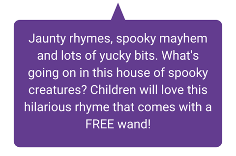 Jaunty rhymes, spooky mayhem and lots of yucky bits. What's going on in this house of spooky creatures? Children will love this hilarious rhyme that comes with a FREE wand!