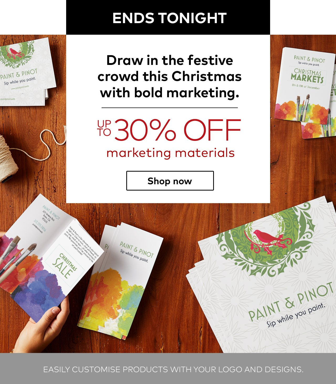 Ends tomorrow. Draw in the festive crowd this Christmas with bold marketing. Up to 30% off marketing materials. Shop now.