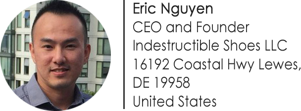 Eric Nguyen, CEO and Founder, Indestructible Shoes LLC