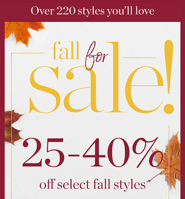 Fall for Sale. 25-40% off select fall styles. Shop Now