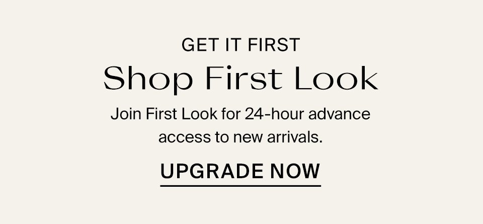 Shop First Look Upgrade My Account